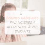Apprendre de bonnes habitudes financières aux enfants